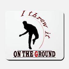 I Threw It On The Ground Mousepad