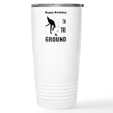 Happy Birthday To The Ground Travel Mug