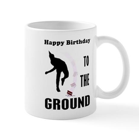 Happy Birthday To The Ground Mug