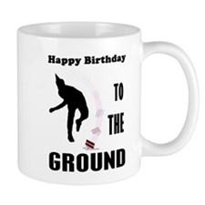 Happy Birthday To The Ground Small Mug