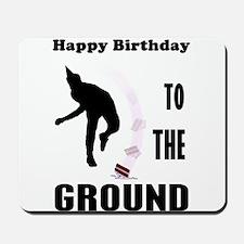 Happy Birthday To The Ground Mousepad