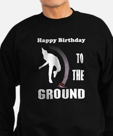 Happy Birthday To The Ground Sweatshirt