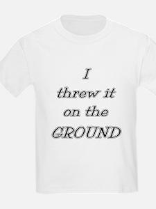 I Threw It On The Ground (tex T-Shirt