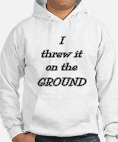 I Threw It On The Ground (tex Hoodie