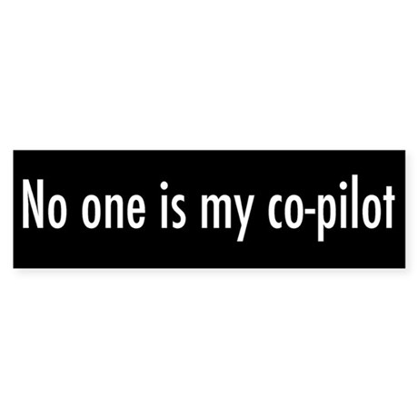 No One is My Co-Pilot Bumper Sticker