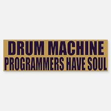 Drum Machine Programmers Have Soul Bumper Bumper Sticker