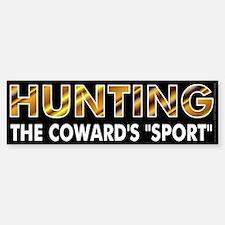 Hunters are cowards Bumper Bumper Sticker