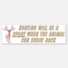 Hunting will be a sport Bumper Bumper Sticker
