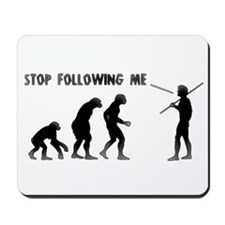 Stop Following Me Evolution Mousepad