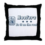 Roofers Do it on the Roof Throw Pillow