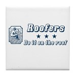 Roofers Do it on the Roof Tile Coaster