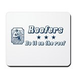 Roofers Do it on the Roof Mousepad
