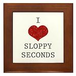 I Love Sloppy Seconds Framed Tile