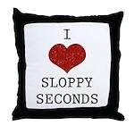I Love Sloppy Seconds Throw Pillow
