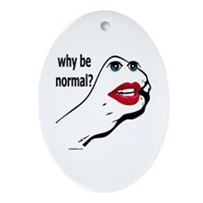 WHY BE NORMAL? Oval Ornament