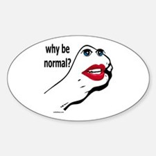 WHY BE NORMAL? Oval Decal