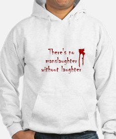 No Manslaughter without Laugh Hoodie