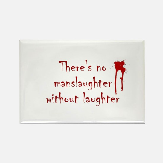 No Manslaughter without Laugh Rectangle Magnet