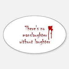 No Manslaughter without Laugh Oval Decal