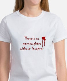 No Manslaughter without Laugh Women's T-Shirt