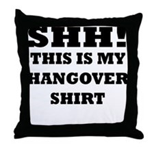 Shh! This is my hangover shir Throw Pillow