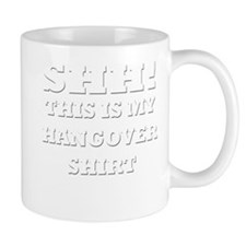 Shh! This is my hangover shir Mug