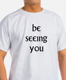 Be Seeing You T-Shirt
