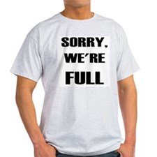 Sorry, We're Full! T-Shirt