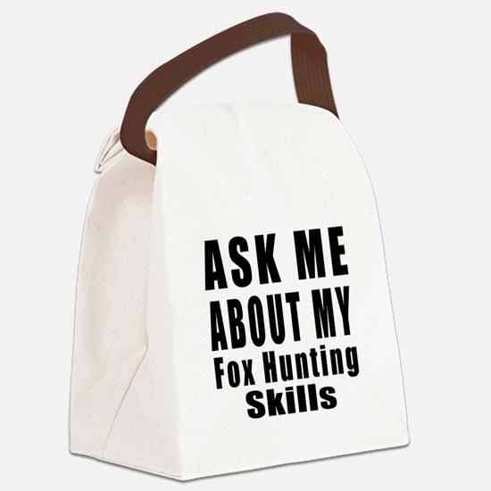 Ask About My Fox Hunting Skills Canvas Lunch Bag