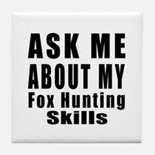 Ask About My Fox Hunting Skills Tile Coaster