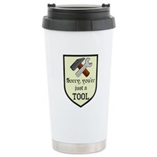 Sorry You're Just a Tool Travel Mug