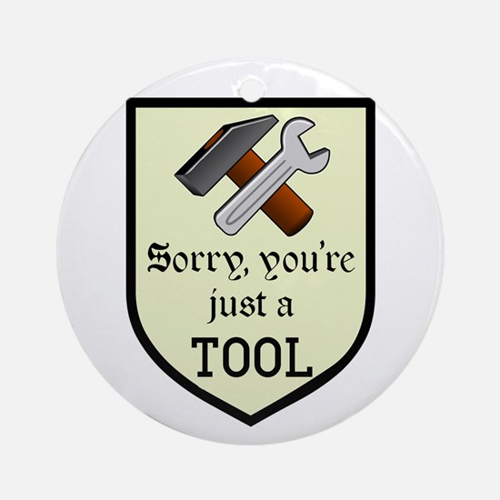 Sorry You're Just a Tool Ornament (Round)