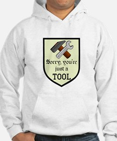 Sorry You're Just a Tool Hoodie
