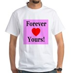 Forever Yours White T-Shirt