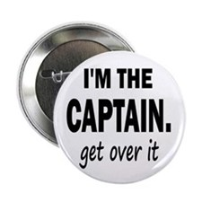 "I'M THE CAPTAIN. GET OVER IT - 2.25"" Button"