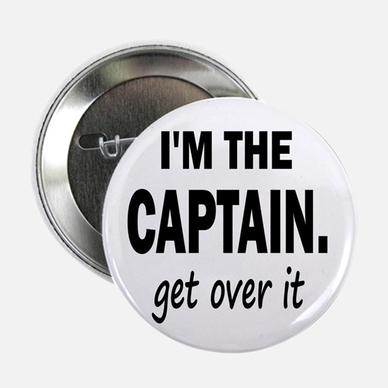 """I'M THE CAPTAIN. GET OVER IT - 2.25"""" Button"""
