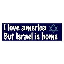 I love America, but Israel is home Bumper Bumper Sticker