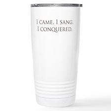 I came, I sang, I conquered Travel Mug