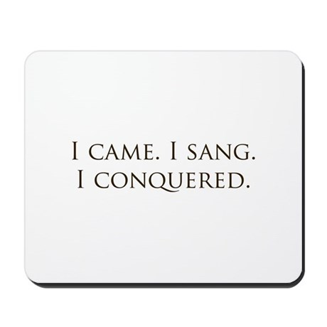 I came, I sang, I conquered Mousepad