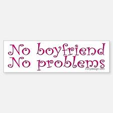 No boyfriend... Bumper Bumper Bumper Sticker