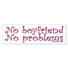 No boyfriend... Bumper Bumper Sticker