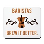 Baristas Brew it Better Mousepad