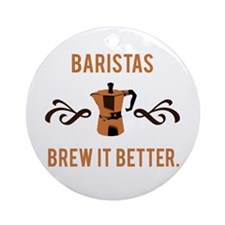Baristas Brew it Better Ornament (Round)