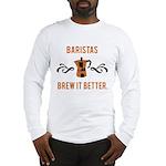 Baristas Brew it Better Long Sleeve T-Shirt