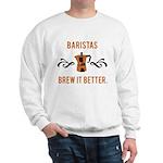 Baristas Brew it Better Sweatshirt
