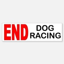 END Dog Racing Bumper Bumper Bumper Sticker
