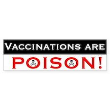 Vaccinations are Poison Bumper Bumper Sticker