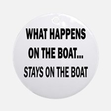 WHAT HAPPENS ON THE BOAT... - Ornament (Round)