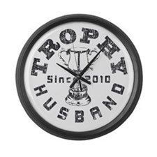 Trophy Husband Since 2010 Large Wall Clock