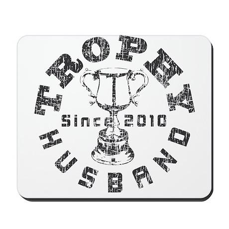 Trophy Husband Since 2010 Mousepad